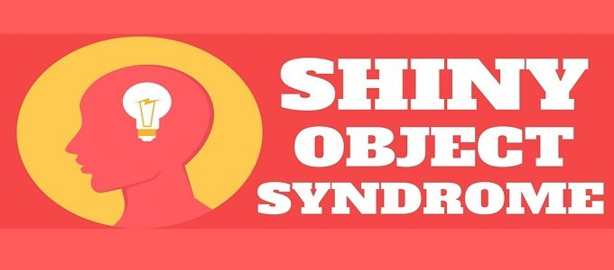 Stop Shiny Object Syndrome