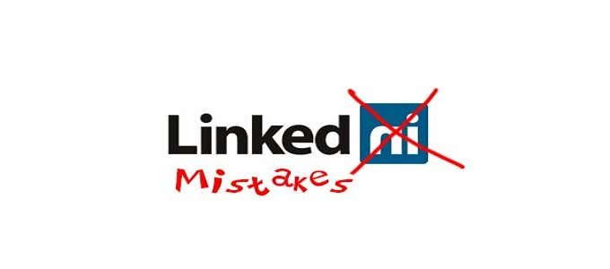 10 Critical Mistakes To Avoid On Your LinkedIn Profile