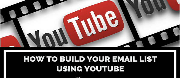 Build Your Email List Using YouTube