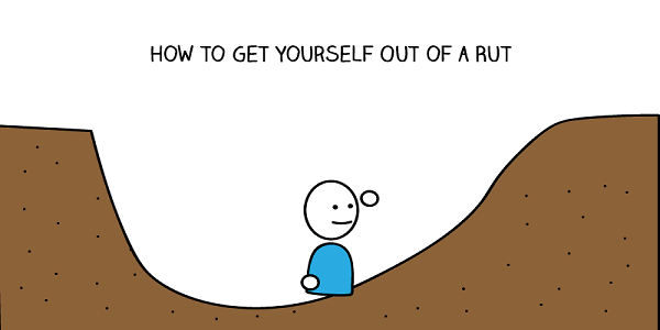 5 Easy Ways To Get Out Of A Rut