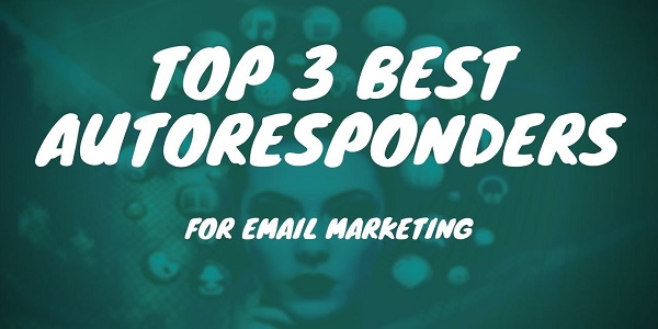 Top 3 Autoresponders For Your Business